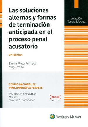 SOLUCIONES ALTERNAS Y FORMAS DE TERMINACIÓN ANTICIPADA EN EL PROCESO PENAL ACUSATORIO. SEGUNDA ED.