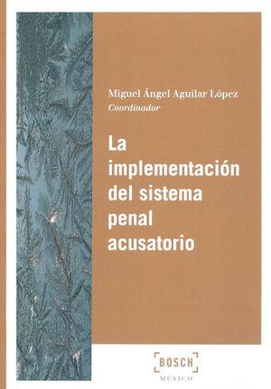IMPLEMENTACIÓN DEL SISTEMA PENAL ACUSATORIO, LA