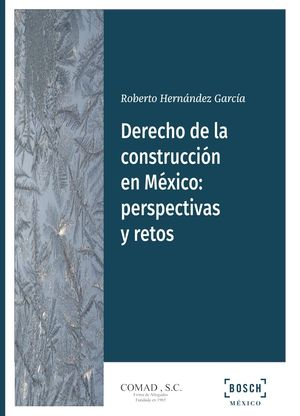 DERECHO DE LA CONSTRUCCIÓN EN MÉXICO: PERSPECTIVAS Y RETOS
