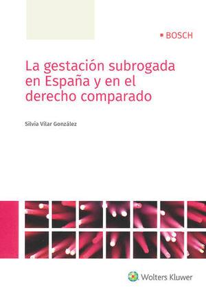 GESTACIÓN SUBROGADA EN ESPAÑA Y EN EL DERECHO COMPARADO, LA