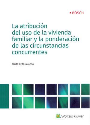 ATRIBUCIÓN DEL USO DE LA VIVIENDA FAMILIAR Y LA PONDERACIÓN DE LAS CIRCUNSTANCIAS CONCURRENTES, LA