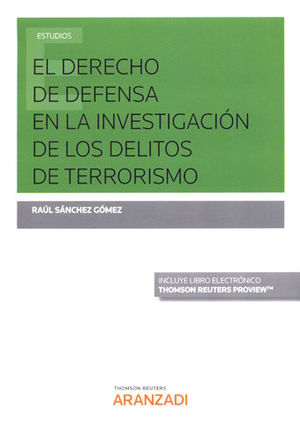 DERECHO DE DEFENSA EN LA INVESTIGACIÓN DE LOS DELITOS DE TERRORISMO, EL