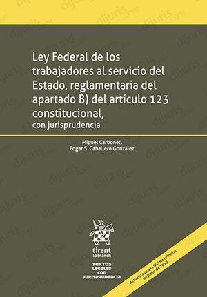 LEY FEDERAL DE LOS TRABAJADORES AL SERVICIO DEL ESTADO, REGLAMENTARIA DEL APARTADO B) DEL ART. 123 CONSTITUCIONAL, CON JURISPRUDENCIA