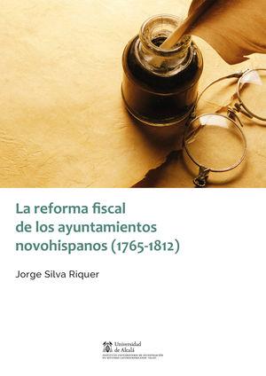 REFORMA FISCAL DE LOS AYUNTAMIENTOS NOVOHISPANOS (1765-1812), LA