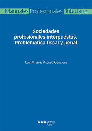 SOCIEDADES PROFESIONALES INTERPUESTAS. PROBLEMÁTICA FISCAL Y PENAL