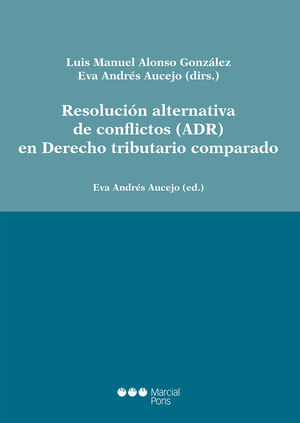 RESOLUCIÓN ALTERNATIVA DE CONFLICTOS (ADR) EN DERECHO TRIBUTARIO COMPARADO
