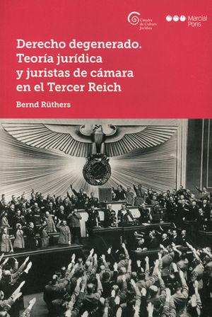 DERECHO DEGENERADO. TEORÍA JURÍDICA Y JURISTAS DE CÁMARA EN EL TERCER REICH
