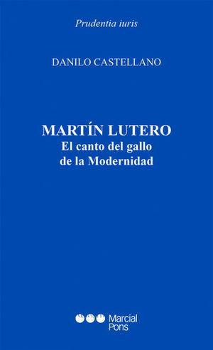 MARTÍN LUTERO. EL CANTO DEL GALLO DE LA MODERNIDAD