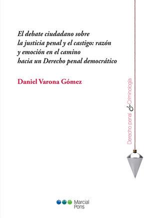 DEBATE CIUDADANO SOBRE LA JUSTICIA PENAL Y EL CASTIGO: RAZÓN Y EMOCIÓN EN EL CAMINO  HACIA UN DERECHO PENAL DEMOCRÁTICO, EL