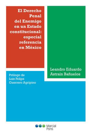 DERECHO PENAL DEL ENEMIGO EN UN ESTADO CONSTITUCIONAL: ESPECIAL REFERENCIA EN MÉXICO, EL
