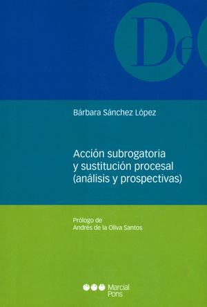 ACCION SUBROGATORIA Y SUSTITUCION PROCESAL (ANALISIS Y PROSPECTIVAS)