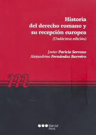 HISTORIA DEL DERECHO ROMANO Y SU RECEPCIÓN EUROPEA. UNDÉCIMA EDICIÓN