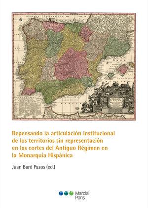 REPENSANDO LA ARTICULACIÓN INSTITUCIONAL DE LOS TERRITORIOS SIN REPRESENTACIÓN EN LAS CORTES DEL ANTIGUO RÉGIMEN EN LA MONARQUÍA HISPÁNICA