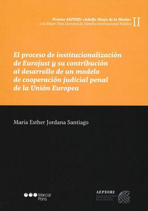 PROCESO DE INSTITUCIONALIZACION DE EUROJUST Y SU CONTRIBUCION AL DESARROLLO DE UN MODELO DE COOPERACIÓN JUDICIAL PENAL DE LA UNIÓN EUROPEA, EL