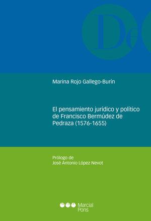 PENSAMIENTO JURÍDICO Y POLÍTICO DE FRANCISCO BERMÚDEZ DE PEDRAZA (1576-1655), EL