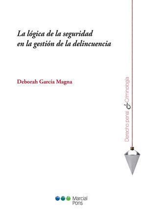 LÓGICA DE LA SEGURIDAD EN LA GESTIÓN DE LA DELINCUENCIA, LA