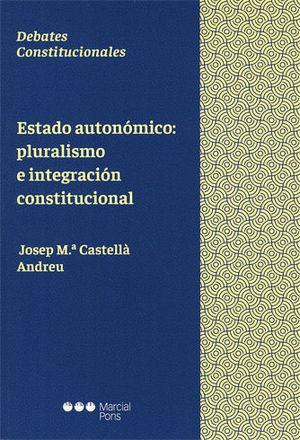 ESTADO AUTONÓMICO: PLURALISMO E INTEGRACIÓN CONSTITUCIONAL