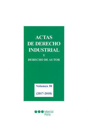 ACTAS DE DERECHO INDUSTRIAL Y DERECHO DE AUTOR. VOLÚMEN 38: (2017-2018)