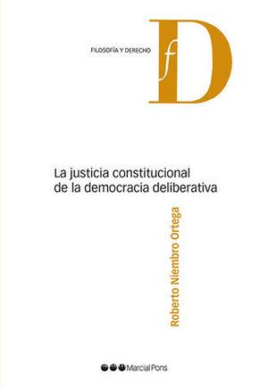 JUSTICIA CONSTITUCIONAL DE LA DEMOCRACIA DELIBERATIVA, LA