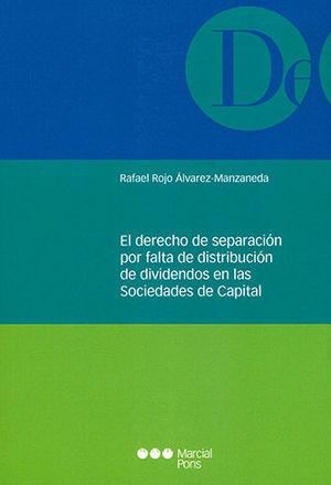 DERECHO DE SEPARACIÓN POR FALTA DE DISTRIBUCIÓN DE DIVIDENDOS EN LAS SOCIEDADES DE CAPITAL, EL