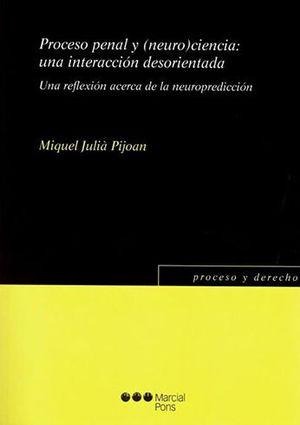 PROCESO PENAL Y (NEURO)CIENCIA: UNA INTERACCIÓN DESORIENTADA