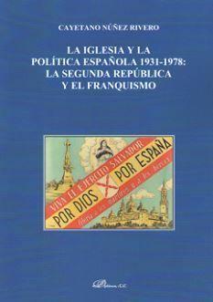 IGLESIA Y LA POLÍTICA ESPAÑOLA 1931-1978, LA