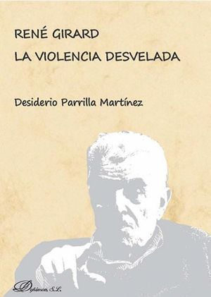 RENÉ GIRARD. LA VIOLENCIA DESVELADA