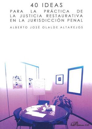 40 IDEAS PARA LA PRÁCTICA DE LA JUSTICIA RESTAURATIVA EN LA JURISDICCIÓN PENAL