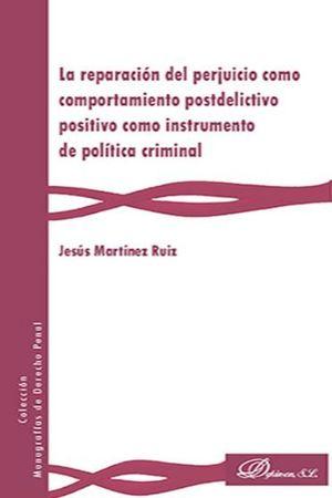 REPARACIÓN DEL PERJUICIO COMO COMPORTAMIENTO POSTDELICTIVO POSITIVO COMO INSTRUMENTO DE POLÍTICA CRIMINAL, LA