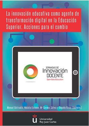 INNOVACIÓN EDUCATIVA COMO AGENTE DE TRANSFORMACIÓN DIGITAL EN LA EDUCACIÓN SUPERIOR, LA