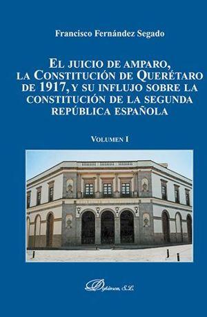 JUICIO DE AMPARO, LA CONSTITUCIÓN DE QUERÉTARO DE 1917, Y SU INFLUJO SOBRE LA CONSTITUCIÓN DE LA SEGUNDA REPUBLICA ESPAÑOLA, EL