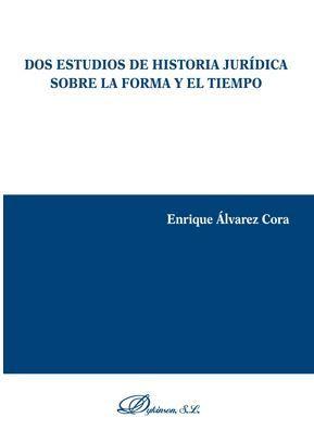 DOS ESTUDIOS DE HISTORIA JURÍDICA SOBRE LA FORMA Y EL TIEMPO