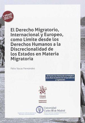 DERECHO MIGRATORIO, INTERNACIONAL Y EUROPEO, COMO LÍMITE DE LOS DERECHOS HUMANOS A LA DISCRECIONALIDAD DE LOS ESTADOS EN MATERIA MIGRATORIA, EL