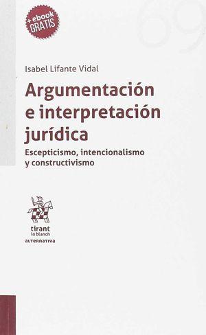 ARGUMENTACIÓN E INTERPRETACIÓN JURÍDICA. ESCEPTISMO, INTENCIONALISMO Y CONSTRUCT