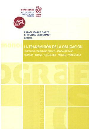 TRANSMISIÓN DE LA OBLIGACIÓN. UN ESTUDIO COMPARADO FRANCO-LATINOAMERICANO FRANCIA - BRASIL - COLOMBIA - MÉXICO - VENEZUELA, LA