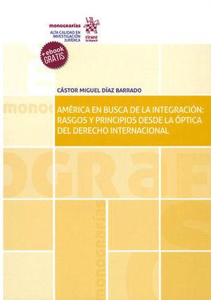 AMERICA EN BUSCA DE LA INTEGRACION: RASGOS Y PRINCIPIOS DESDE LA OPTICA DEL DER