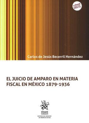 JUICIO DE AMPARO EN MATERIA FISCAL EN MÉXICO 1879-1936, EL