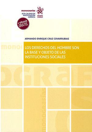 DERECHOS DEL HOMBRE SON LA BASE Y OBJETO DE LAS INSTITUCIONES SOCIALES, LOS