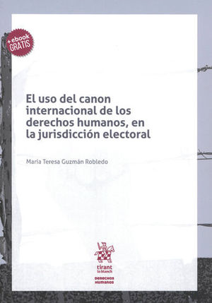 USO DEL CANON INTERNACIONAL DE LOS DERECHOS HUMANOS, EN LA JURISDICCIÓN ELECTORAL, EL