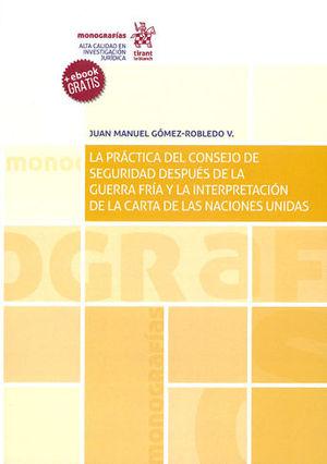 PRACTICA DEL CONSEJO DE SEGURIDAD DESPUÉS DE LA GUERRA FRÍA Y LA INTERPRETACIÓN DE LA CARTA DE LAS NACIONES UNIDAS, LA. (+ EBOOK GRATIS)