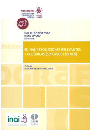 INAI, EL. RESOLUCIONES RELEVANTES Y POLÉMICAS (12 CASOS LÍDERES)