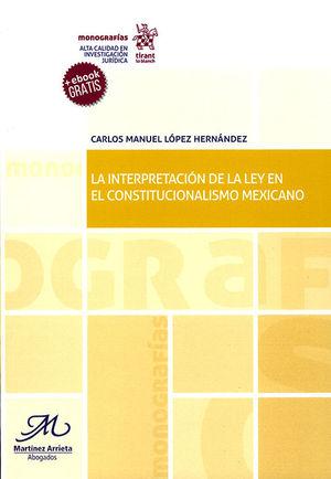 INTERPRETACIÓN DE LA LEY EN EL CONSTITUCIONALISMO MEXICANO, LA