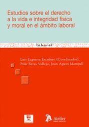 ESTUDIOS SOBRE EL DERECHO A LA VIDA E INTEGRIDAD FISICA Y MORAL EN EL AMBITO LAB