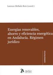 ENERGÍAS RENOVABLES, AHORRO Y EFICIENCIA ENERGÉTICA EN ANDALUCÍA. RÉGIMEN JURÍDI
