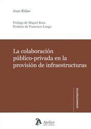 COLABORACIÓN PÚBLICO-PRIVADA EN LA PROVISIÓN DE INFRAESTRUCTURAS.