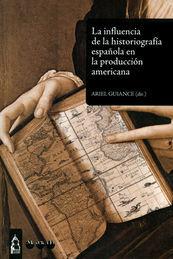 INFLUENCIA DE LA HISTORIOGRAFÍA ESPAÑOLA EN LA PRODUCCIÓN AMERICANA, LA