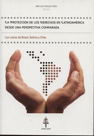 PROTECCIÓN DE LOS DERECHOS EN LATINOAMÉRICA DESDE UNA PERSPECTIVA COMPARADA : LOS CASOS DE BRASIL, LA