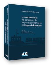 RESPONSABILIDAD DEL PORTEADOR Y DE LAS PARTES EJECUTANTES EN LAS REGLAS DE ROTTERDAM, LA