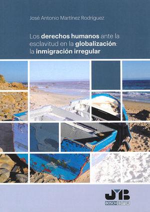 LOS DERECHOS HUMANOS ANTE LA ESCLAVITUD EN LA GLOBALIZACIÓN: LA INMIGRACIÓN IRRE