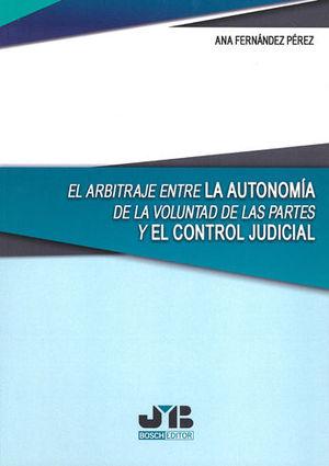 EL ARBITRAJE ENTRE LA AUTONOMÍA DE LA VOLUNTAD DE LAS PARTES Y EL CONTROL JUDICI